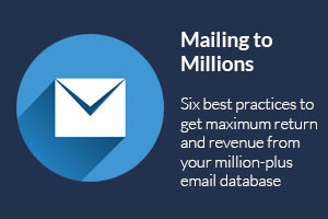 ebook-six-best-practices-to-get-maximum-return-from-your-million-plus-email-database-300x200