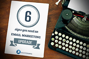 6 signs you need an email marketing upgrade