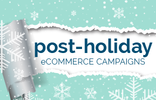 Read about best practices and ideas for eCommerce email marketing post holiday campaign.