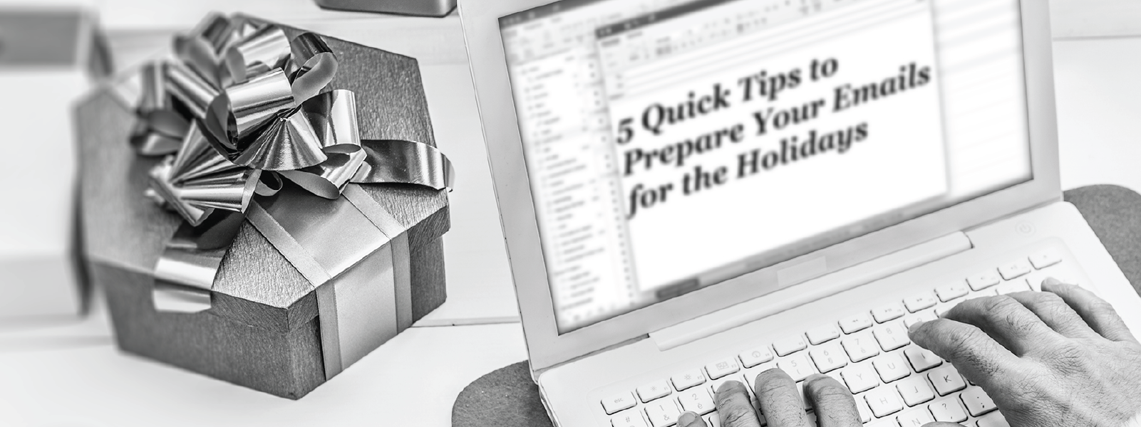 5 quick tips to prepare your emails for the holidays